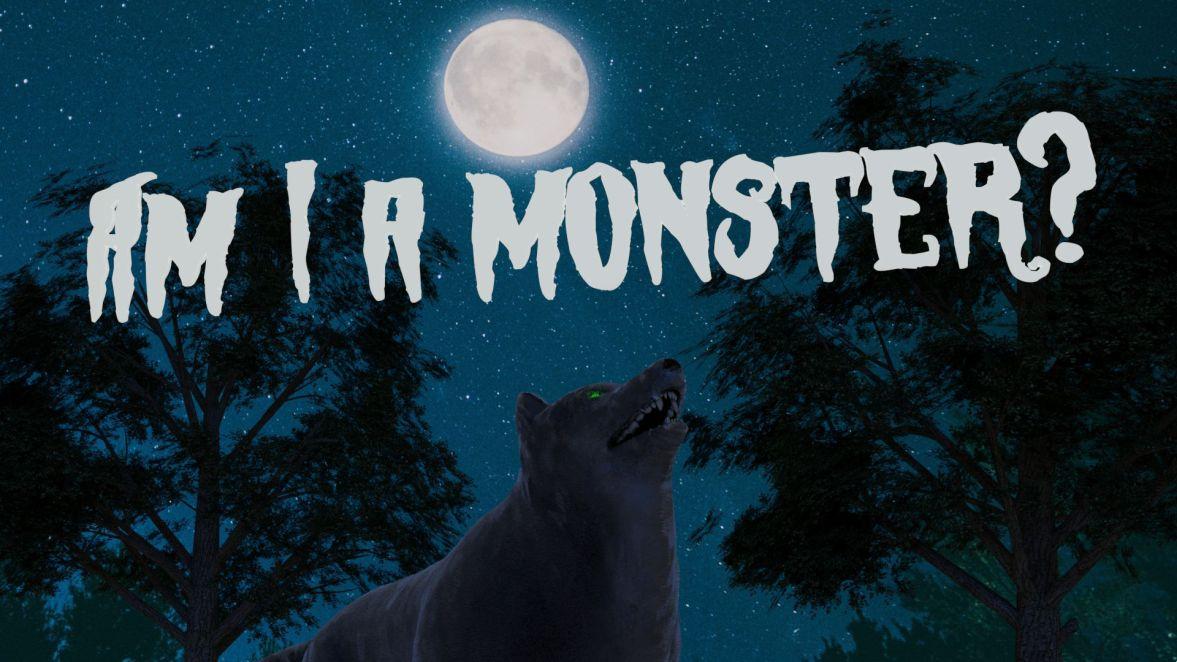 Am I a Monster?